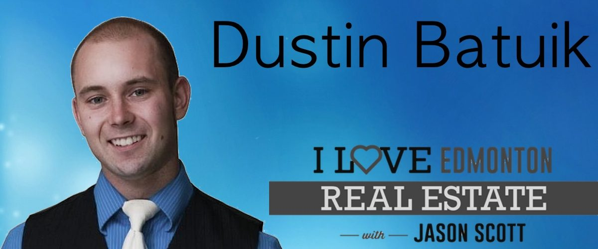 002: Dustin Batuik Shares Which Properties Are Still Hot In Edmonton