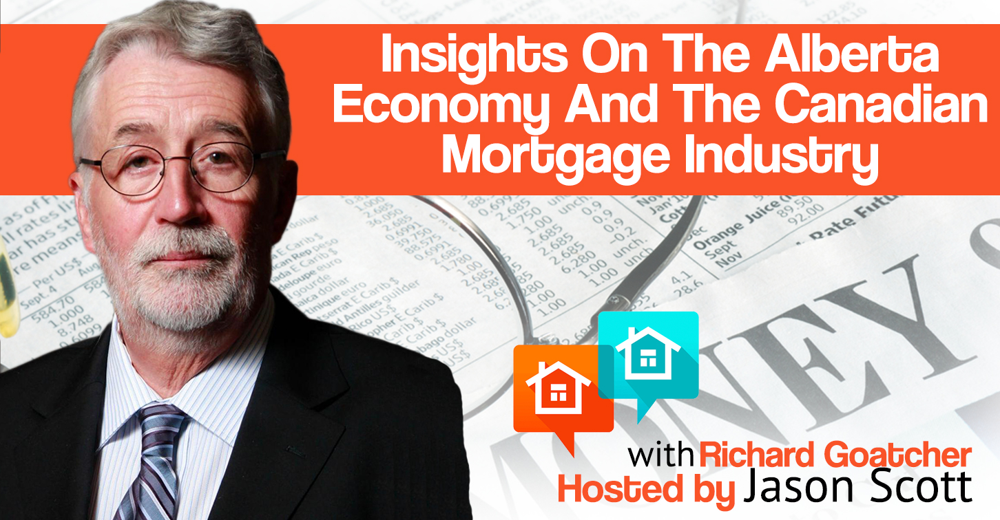 014: Richard Goatcher Shares His Insights On The Alberta Economy And The Canadian Mortgage Industry