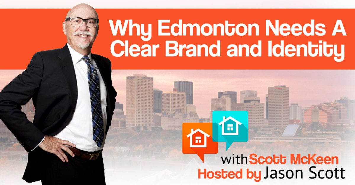 013: Councillor Scott Mckeen Explains Why Edmonton Needs A Clear Brand and Identity