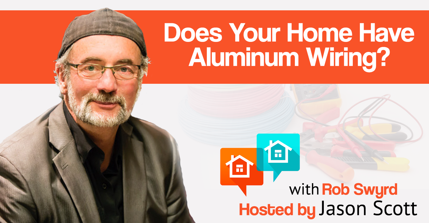 017: Does Your Home Have Aluminum Wiring? Rob Swyrd Explains Your Options