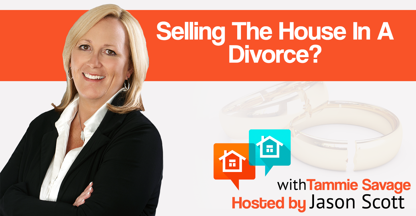 018: Selling The House In A Divorce? Tammie Savage Shares Tips That Can Help The Process