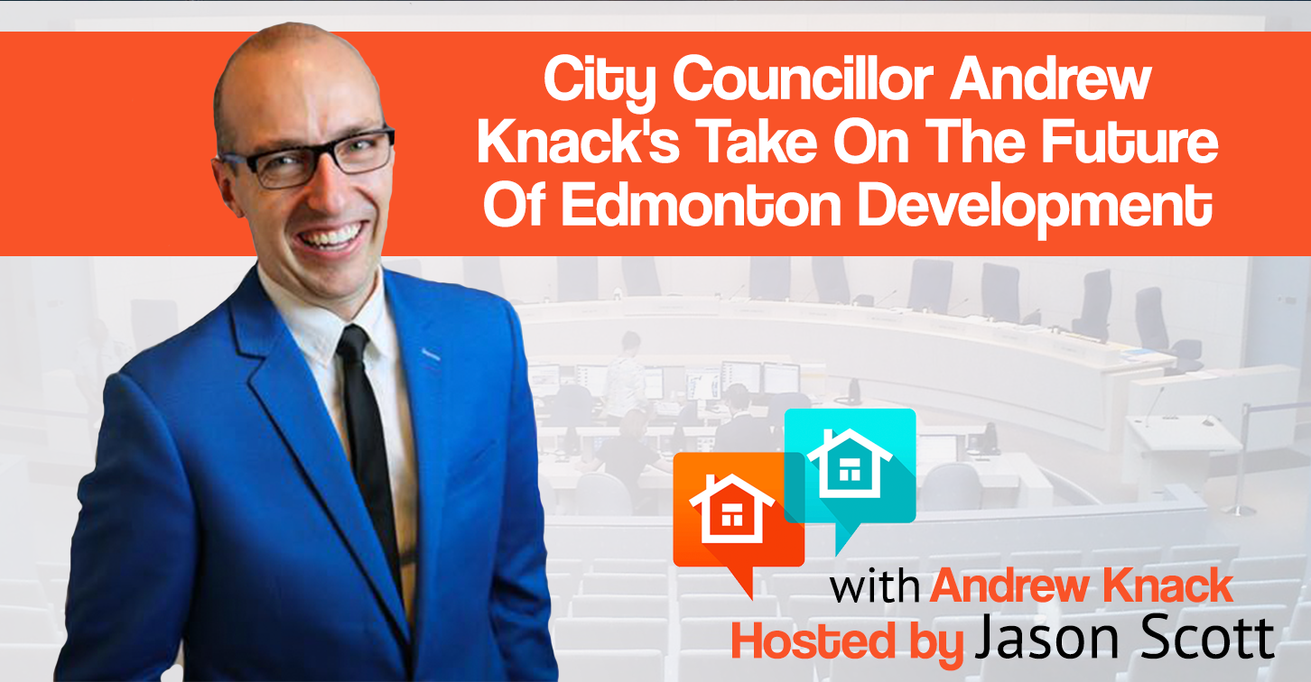 021: City Councillor Andrew Knack's Take On The Future Of Edmonton Development